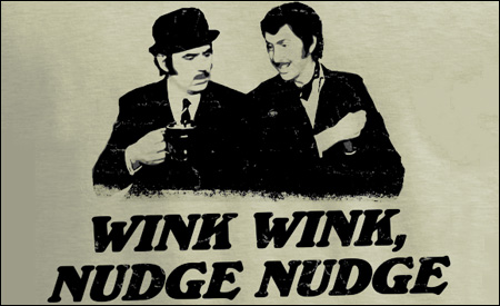 """Nudge, nudge, wink, wink... say no more, say no more"""